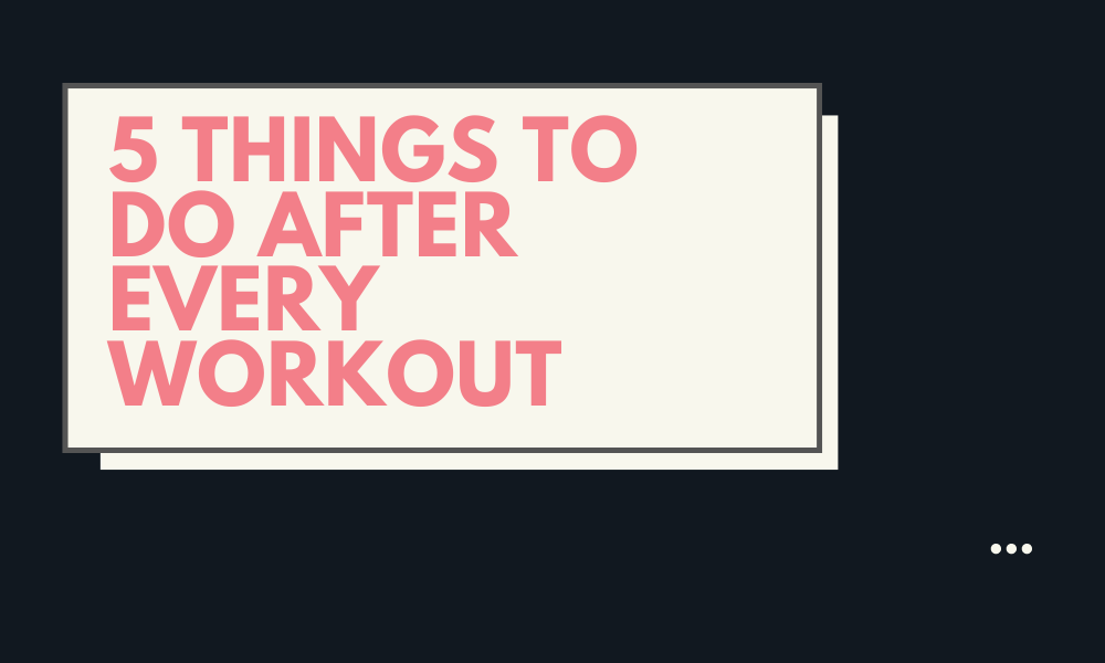 5 Things To Do After Every Workout